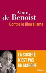 Contre le libéralisme - La société n'est pas un marché d'Alain de Benoist