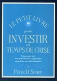 Le petit livre pour investir en temps de crise - Comment voir son portefeuille s'apprécier quand les marchés baissent