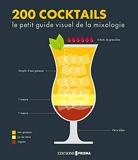 200 cocktails - Le petit guide visuel de la mixologie