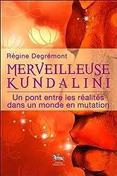 Merveilleuse Kundalini - Un pont entre les réalités dans un monde en mutation de Régine Degrémont