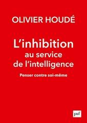 L'inhibition au service de l'intelligence - Penser contre soi-même d'Olivier Houdé