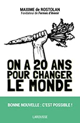 On a 20 ans pour changer le monde de Maxime de Rostolan