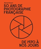 50 Ans De Photographie Française - De 1970 à nos jours