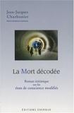 La Mort décodée - Roman initiatique sur les états de conscience modifiés de Jean-Jacques Charbonier (16 janvier 2008) Broché - 16/01/2008