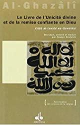 Le livre de l'unicité divine et de la remise confiante en Dieu (Kitâb at-tawhîd wa-ttawakkul) d'Abû-Hâmid Al-Ghazâlî