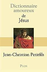 Dictionnaire amoureux de Jésus de Jean-Christian Petitfils