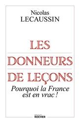 Les donneurs de leçons - Pourquoi la France est en vrac ! de Nicolas Lecaussin