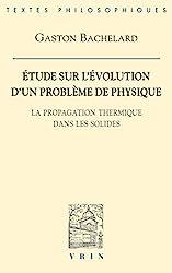 Etude sur l'évolution d'un problème de physique. La propagation thermique dans les solides de Gaston Bachelard