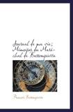 Journal de ma vie; Mémoires du Maréchal de Bassompierre - BiblioBazaar - 11/11/2009
