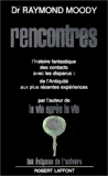 Rencontres - L'histoire fantastique des contacts avec les disparus : de l'Antiquité aux plus récentes expériences de Moody. Raymond (1979) Broché