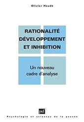 Rationalité, développement et inhibition - Un nouveau cadre d'analyse d'Olivier Houdé