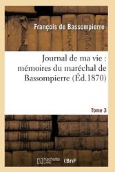 Journal de ma vie - Mémoires du maréchal de Bassompierre : 1ère édition. T3 de François de Bassompierre