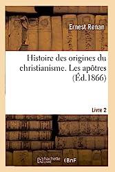 Histoire des origines du christianisme Livre 2. Les apôtres d'Ernest Renan