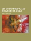 Les Caracteres Ou Les Moeurs de Ce Siecle - Theclassics.Us - 12/09/2013