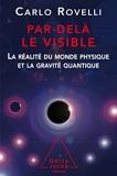 Par delà le visible - La réalité du monde physique et la gravité quantique