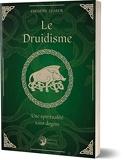 Le druidisme - Une spiritualité sans dogme