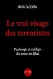 Le Vrai visage des terroristes - Psychologie et sociologie des acteurs du djihad