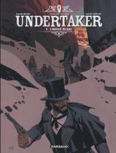 Undertaker - Tome 5 - L'Indien blanc de Dorison Xavier