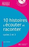 10 histoires à écouter et à raconter - Cycles 2 et 3 - Avec CD - Cycles 2 et 3 - Avec CD