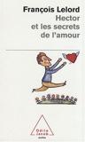 Hector et les secrets de l'amour de Lelord. Francois (2008) Poche