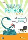 Apprendre à coder des jeux vidéo en Python - Dès 10 ans. La programmation accessible aux enfants !