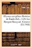 Oeuvres complètes illustrées de Émile Zola 1-20. Les Rougon-Macquart. L'oeuvre