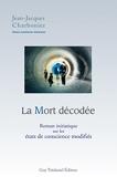 La mort décodée - Roman initiatique sur les états de conscience modifiés. - Format Kindle - 4,99 €