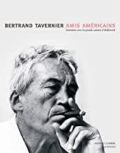 Amis américains - Entretiens avec les grands Auteurs d'Hollywood de Bertrand Tavernier