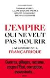 L'Empire qui ne veut pas mourir - Une histoire de la Françafrique