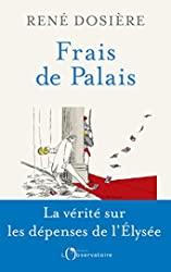 Frais de palais - La vérité sur les dépenses de l'Elysée de René Dosière
