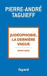 Judéophobie, la dernière vague: 2000-2017 de Pierre-André Taguieff