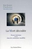La Mort Décodée - Roman initiatique sur les éta ts de conscience modifiés - Les éditions Trédaniel - 23/09/2011