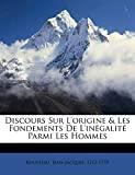 Discours Sur L'Origine & Les Fondements de L'Inegalite Parmi Les Hommes - Nabu Press - 28/09/2010