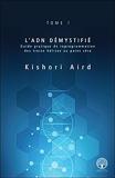 L'ADN démystifié Tome 1 - Guide pratique de reprogrammation des treize hélices au point zéro
