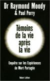 Témoins de la vie après la vie - Une enquête sur les expériences de mort partagée de Raymond Moody ,Paul Perry ,Claude-Christine Farny (Traduction) ( 10 novembre 2010 ) - 10/11/2010