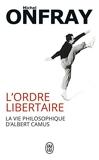 L'ordre libertaire - La vie philosophique d'Albert Camus