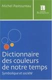 Dictionnaire des couleurs de notre temps - Symbolique et société