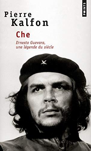 Che . Ernesto Guevara, une légende du siècle