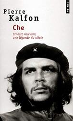Che . Ernesto Guevara, une légende du siècle de Pierre Kalfon