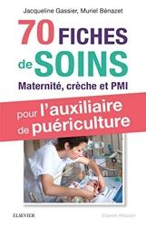 70 Fiches De Soins Pour L'Auxiliaire De Puériculture - Prise en charge de l'enfant en maternité, crèche et PMI de Muriel Bénazet