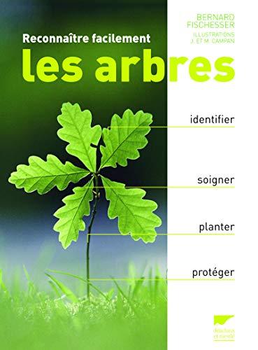 Reconnaître facilement les arbres. Identifier, soigner, planter, protéger