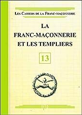 La Franc-maçonnerie et les Templiers - Livret 13 de . Collectif