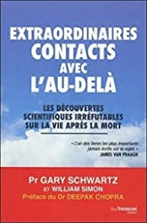 Extraordinaires contacts avec l'au-delà - Les découvertes scientifiques irréfutables sur la vie aprè de Gary Schwartz