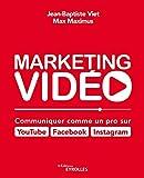 Marketing vidéo - Communiquer comme un pro sur YouTube, Facebook, Instagram