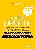 Le guide du copywriting - Pages de vente, newsletters, sites web, réseaux sociaux... 50 techniques pour vendre en ligne