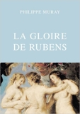 La Gloire de Rubens de Philippe Muray ( 12 avril 2013 ) - 12/04/2013