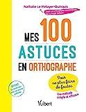 Mes 100 astuces en orthographe - Pour ne plus faire de fautes ! (2018)