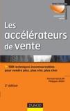 Les accélérateurs de vente - 2e éd. 100 Techniques Incontournables Pour Vendre Plus, Plus Vite... - Dunod - 06/07/2011