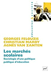 Les marchés scolaires - Sociologie d'une politique publique d'éducation d'Agnès van Zanten