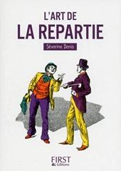 Petit Livre de - L'Art de la repartie de Séverine DENIS